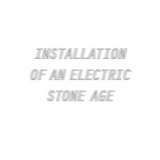 Installation Of An Electric Stone Age (Vinyl)